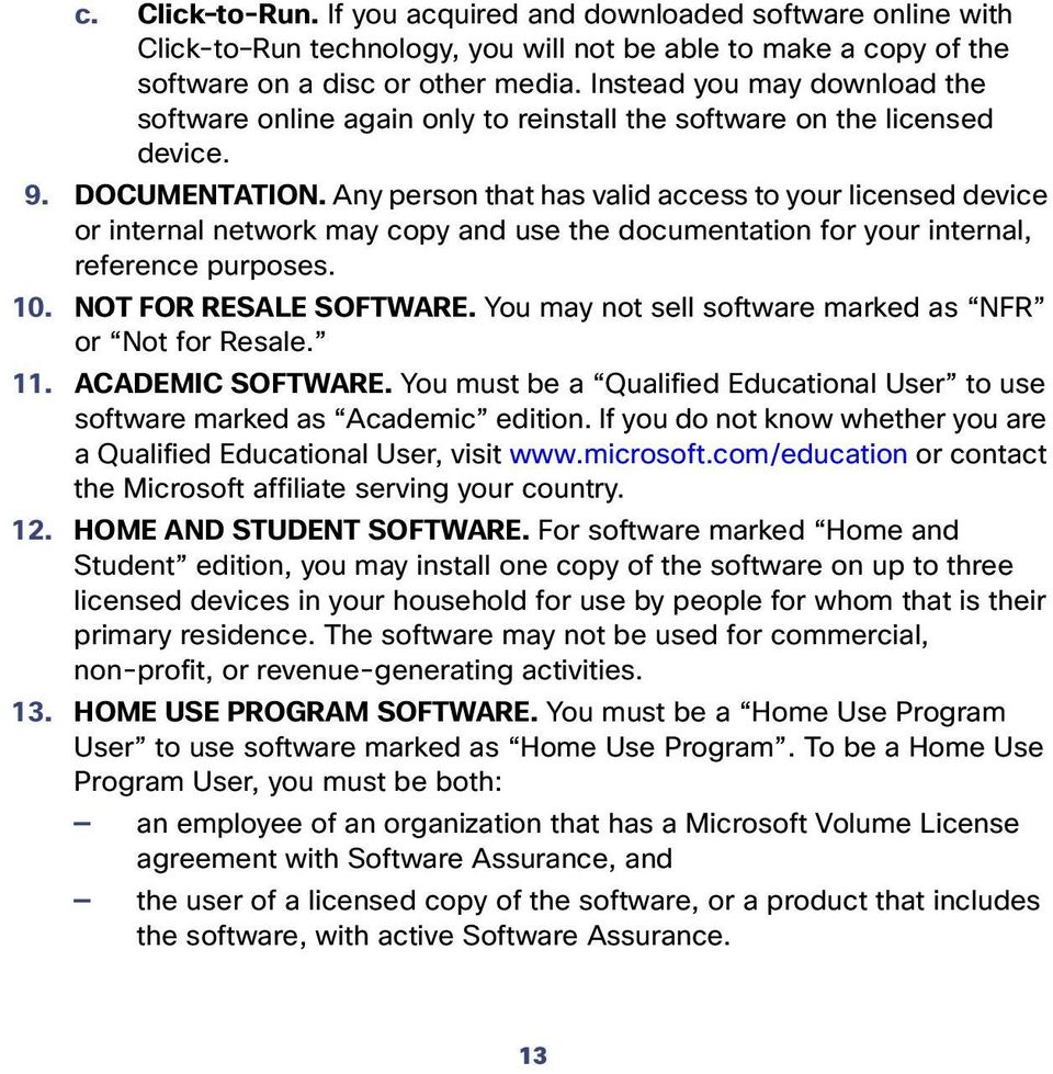 Any person that has valid access to your licensed device or internal network may copy and use the documentation for your internal, reference purposes. 10. NOT FOR RESALE SOFTWARE.