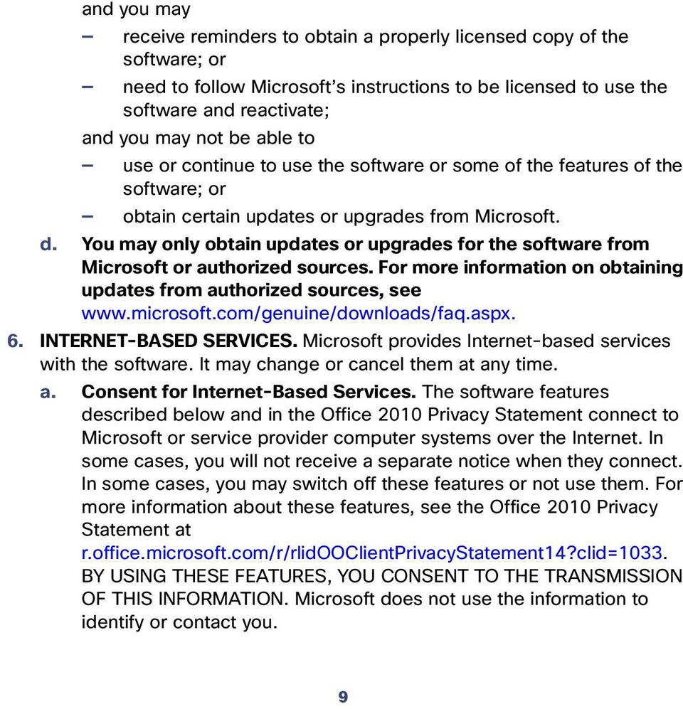 You may only obtain updates or upgrades for the software from Microsoft or authorized sources. For more information on obtaining updates from authorized sources, see www.microsoft.