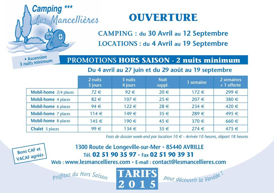 1 semaine 2 semaines + 1 offerte Mobil-home 2/4 places 72 e 92 e 20 e 172 e 299 e Mobil-home 4 places 82 e 107 e 25 e 207 e 380 e Mobil-home 6 places 94 e 122 e 28 e 234 e 420 e Mobil-home 7 places