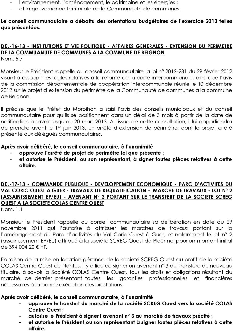 DEL-16-13 - INSTITUTIONS ET VIE POLITIQUE - AFFAIRES GENERALES - EXTENSION DU PERIMETRE DE LA COMMUANUTE DE COMMUNES A LA COMMUNE DE BEIGNON Nom. 5.