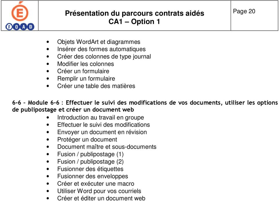 Introduction au travail en groupe Effectuer le suivi des modifications Envoyer un document en révision Protéger un document Document maître et sous-documents Fusion /