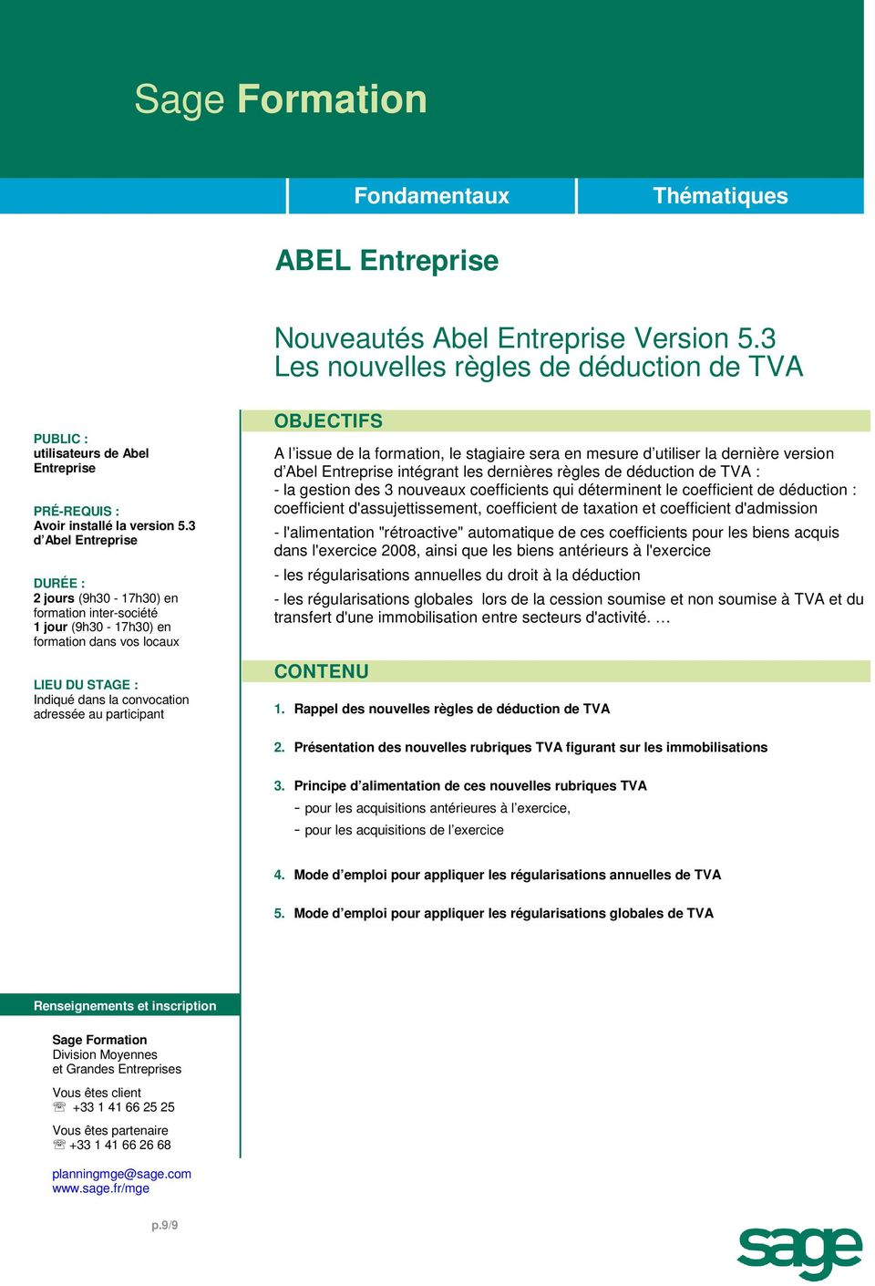 version d Abel Entreprise intégrant les dernières règles de déduction de TVA : - la gestion des 3 nouveaux coefficients qui déterminent le coefficient de déduction : coefficient d'assujettissement,