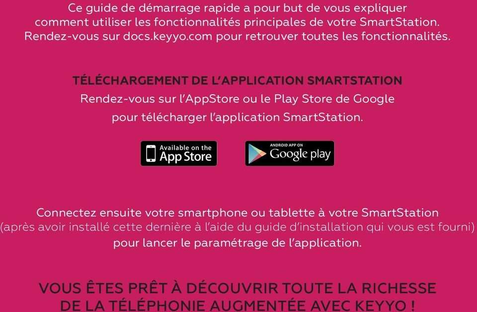 Téléchargement de l application SmartStation Rendez-vous sur l AppStore ou le Play Store de Google pour télécharger l application SmartStation.