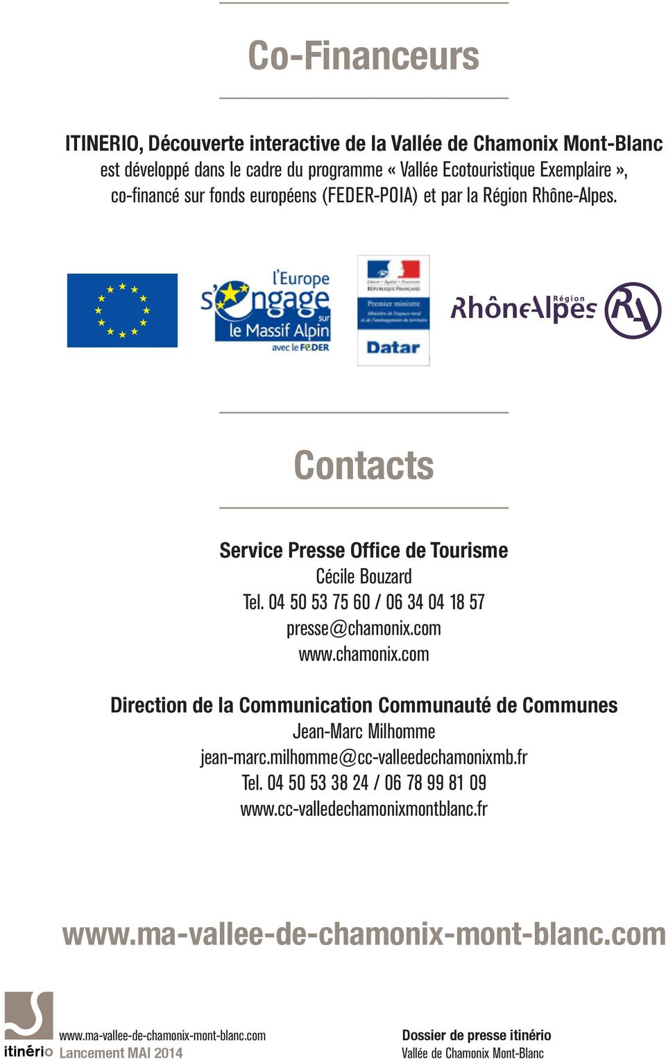 Contacts Service Presse Office de Tourisme Cécile Bouzard Tel. 04 50 53 75 60 / 06 34 04 18 57 presse@chamonix.