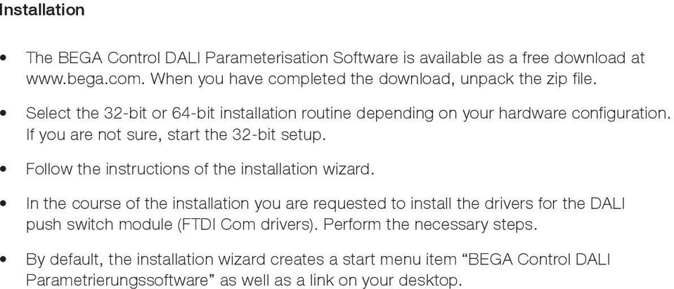 If you are not sure, start the 32-bit setup. Follow the instructions of the installation wizard.