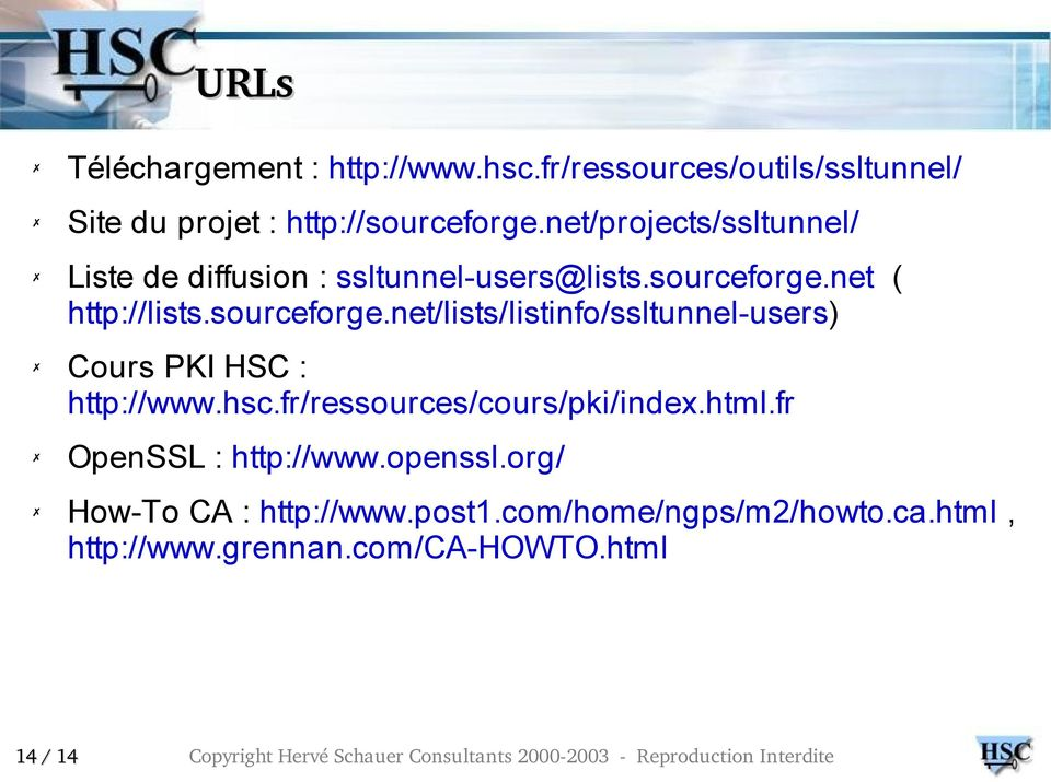 net ( http://lists.sourceforge.net/lists/listinfo/ssltunnel-users) Cours PKI HSC : http://www.hsc.