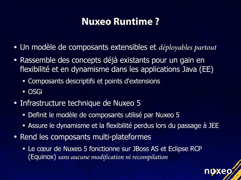 dynamisme dans les applications Java (EE) Composants descriptifs et points d'extensions OSGi Infrastructure technique de Nuxeo 5