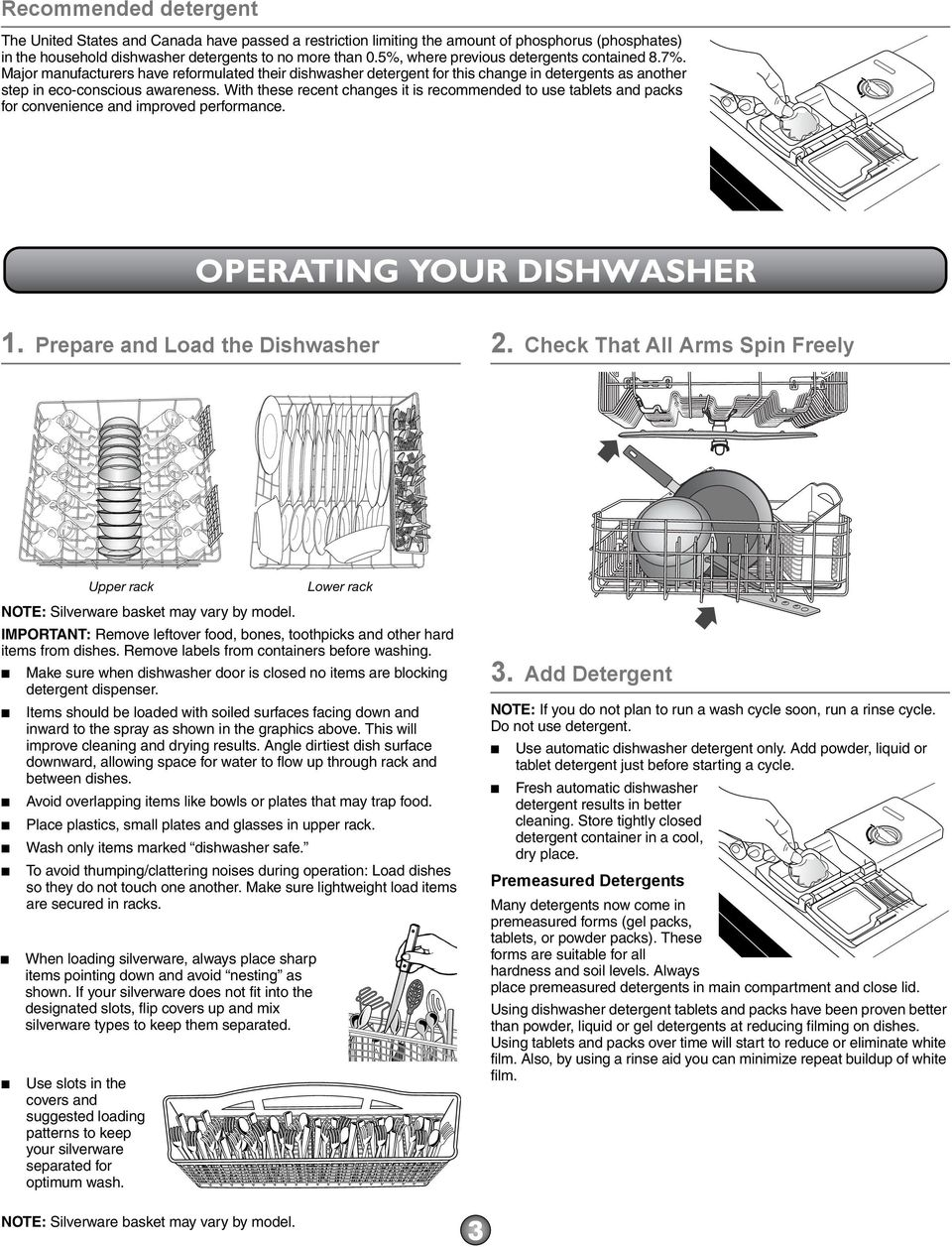 With these recent changes it is recommended to use tablets and packs for convenience and improved performance. OPERATING YOUR DISHWASHER 1. Prepare and Load the Dishwasher 2.
