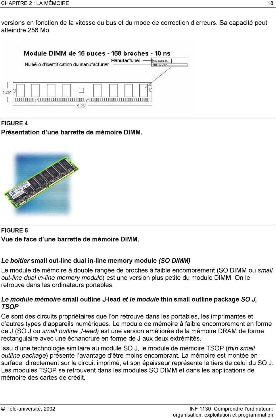 Le boîtier small out-line dual in-line memory module (SO DIMM) Le module de mémoire à double rangée de broches à faible encombrement (SO DIMM ou small out-line dual in-line memory module) est une