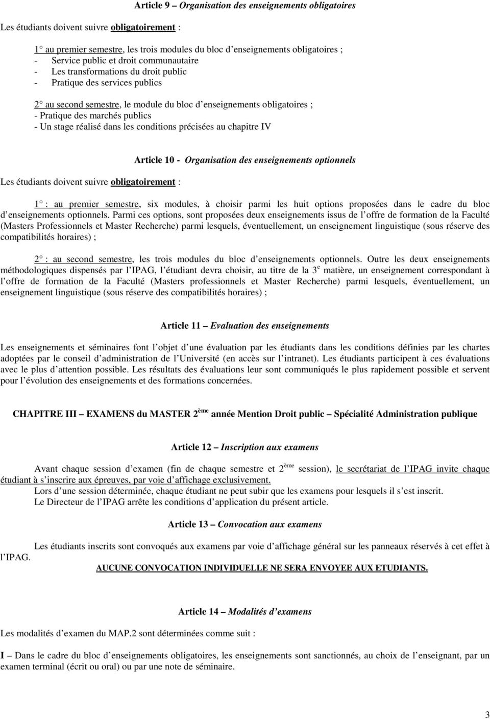 stage réalisé dans les conditions précisées au chapitre IV Les étudiants doivent suivre obligatoirement : Article 10 - Organisation des enseignements optionnels 1 : au premier semestre, six modules,