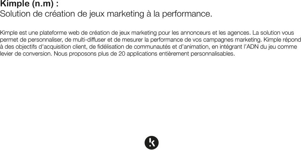 La solution vous permet de personnaliser, de multi-diffuser et de mesurer la performance de vos campagnes marketing.