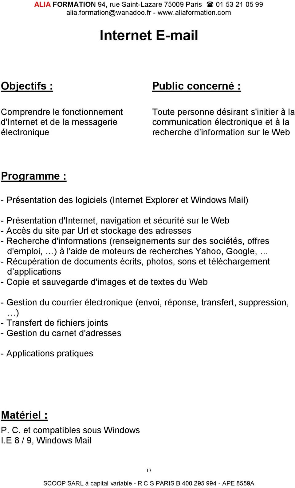 (renseignements sur des sociétés, offres d'emploi, ) à l'aide de moteurs de recherches Yahoo, Google, - Récupération de documents écrits, photos, sons et téléchargement d applications - Copie et