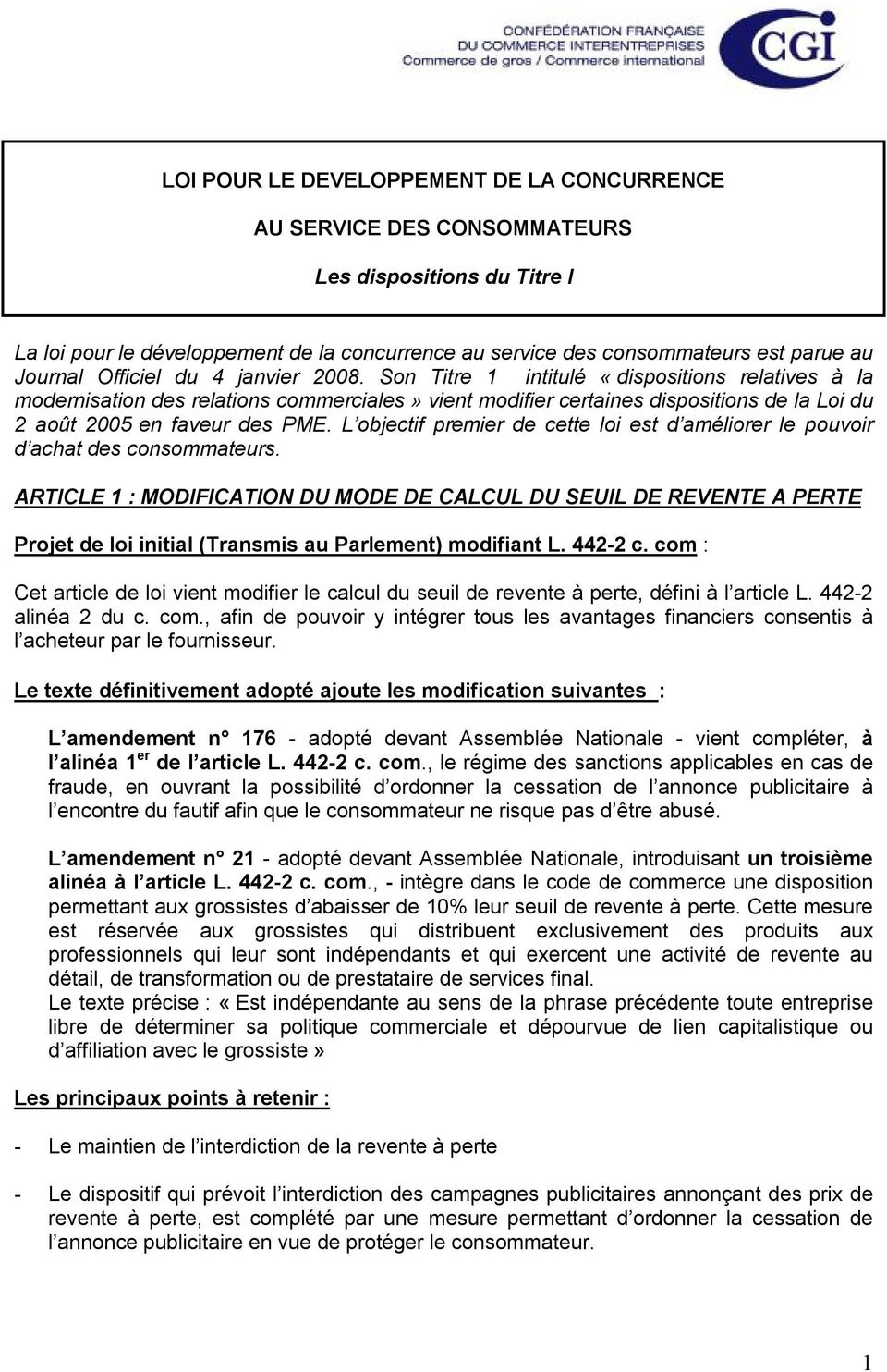 Son Titre 1 intitulé «dispositions relatives à la modernisation des relations commerciales» vient modifier certaines dispositions de la Loi du 2 août 2005 en faveur des PME.