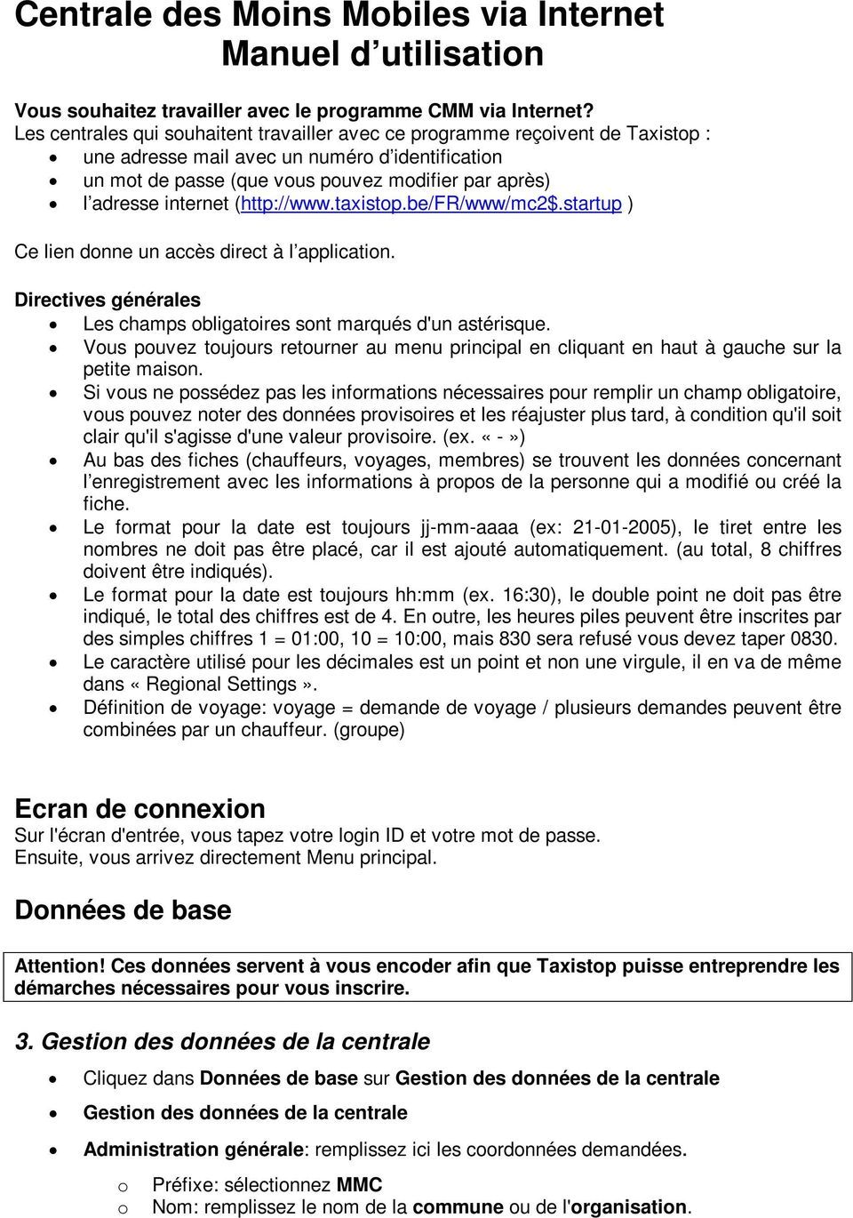 internet (http://www.taxistop.be/fr/www/mc2$.startup ) Ce lien donne un accès direct à l application. Directives générales Les champs obligatoires sont marqués d'un astérisque.