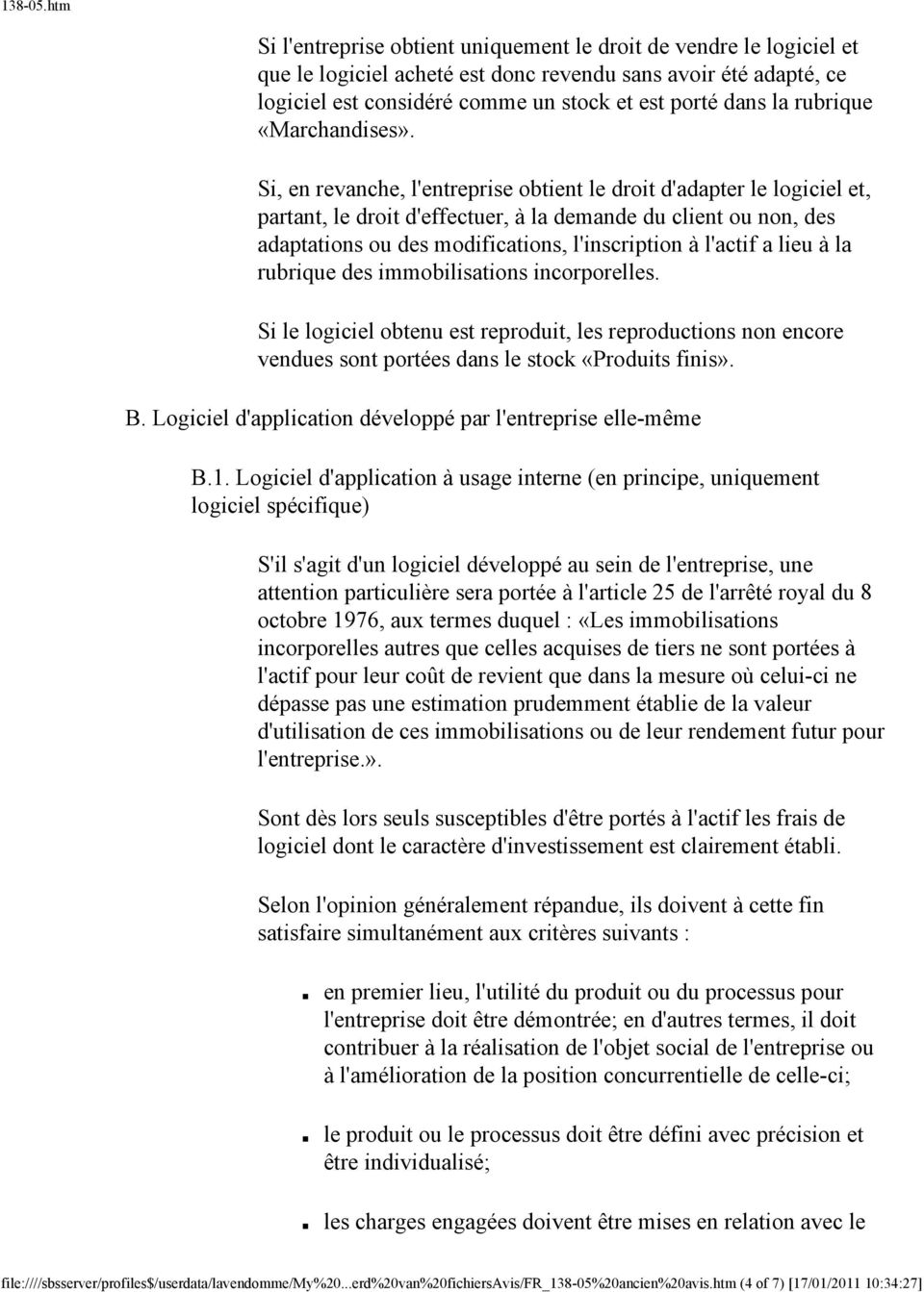 Si, en revanche, l'entreprise obtient le droit d'adapter le logiciel et, partant, le droit d'effectuer, à la demande du client ou non, des adaptations ou des modifications, l'inscription à l'actif a