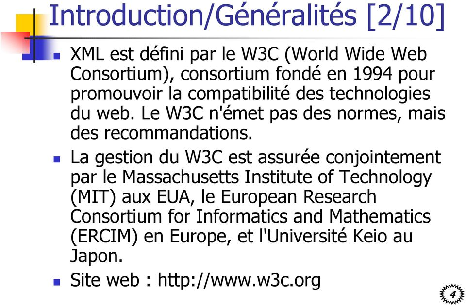 La gestion du W3C est assurée conjointement par le Massachusetts Institute of Technology (MIT) aux EUA, le European