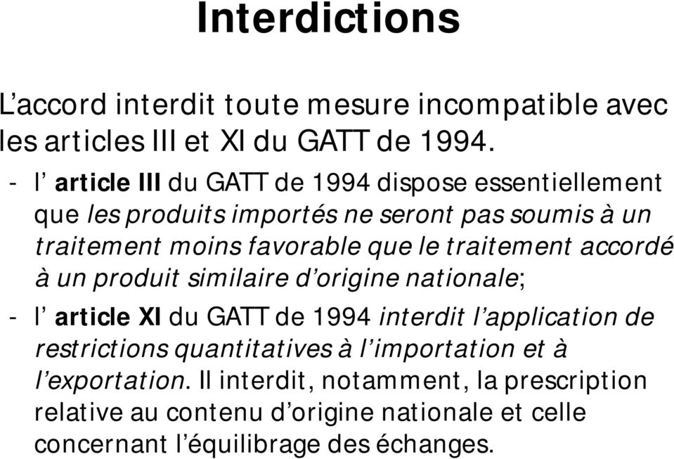 le traitement accordé à un produit similaire d origine nationale; - l article XI du GATT de 1994 interdit l application de restrictions