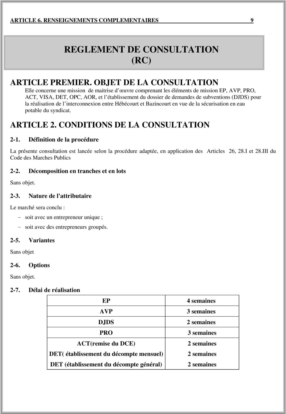 subventions (DJDS) pour la réalisation de l interconnexion entre Hébécourt et Bazincourt en vue de la sécurisation en eau potable du syndicat. ARTICLE 2. CONDITIONS DE LA CONSULTATION 2-1.