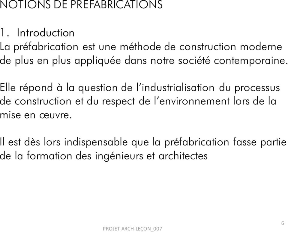 Elle répond à la question de l industrialisation du processus de construction et du respect de l