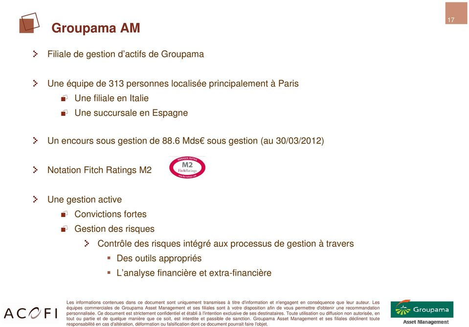6 Mds sous gestion (au 30/03/2012) Notation Fitch Ratings M2 Une gestion active Convictions fortes Gestion
