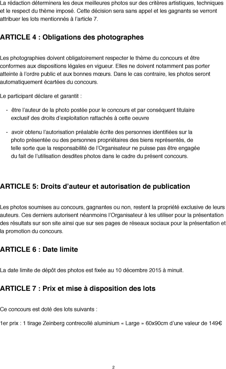ARTICLE 4 : Obligations des photographes Les photographies doivent obligatoirement respecter le thème du concours et être conformes aux dispositions légales en vigueur.