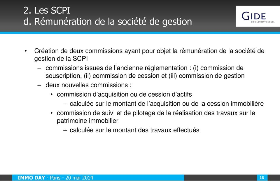 commissions issues de l ancienne réglementation : (i) commission de souscription, (ii) commission de cession et (iii) commission de gestion deux