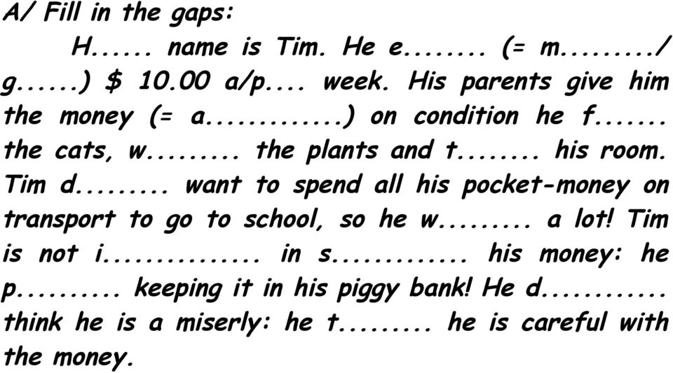 Tim d... want to spend all his pocket-money on transport to go to school, so he w... a lot! Tim is not i.