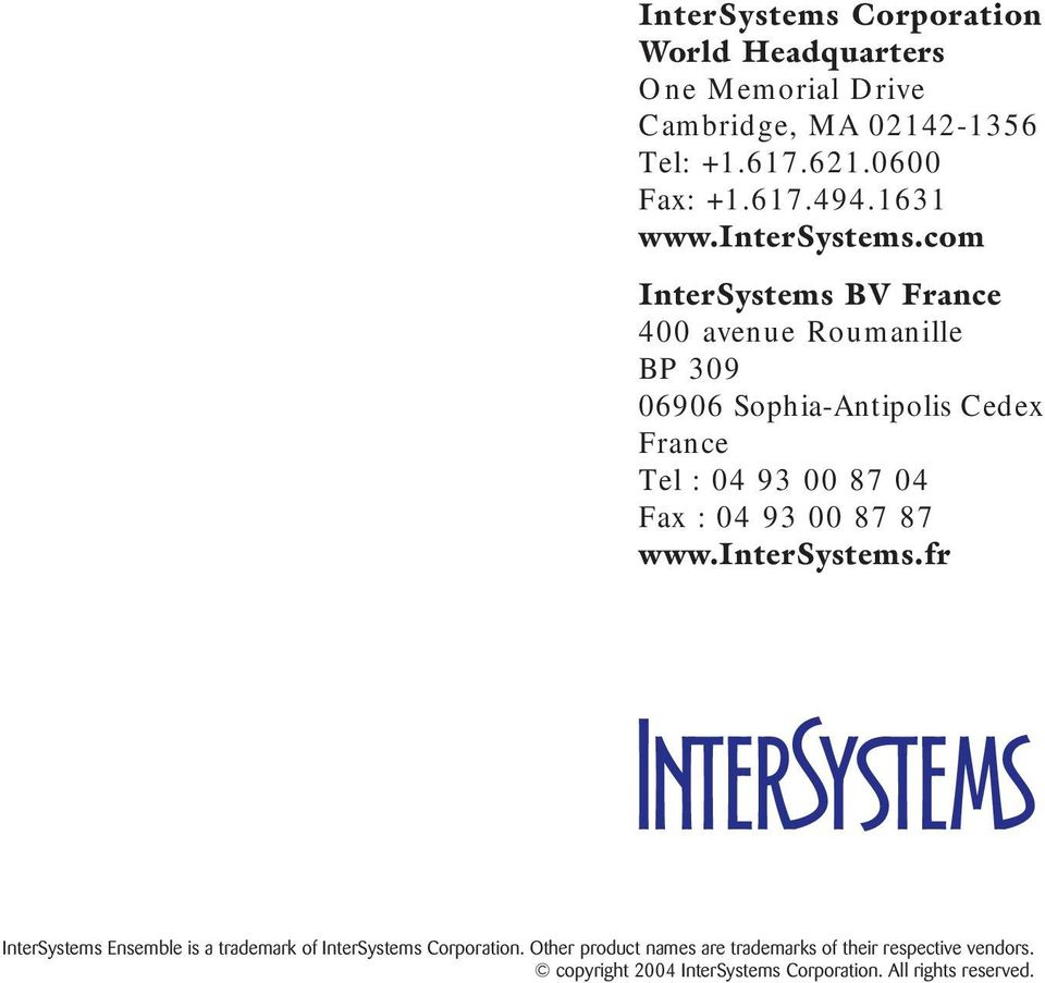 com InterSystems BV France 400 avenue Roumanille BP 309 06906 Sophia-Antipolis Cedex France Tel : 04 93 00 87 04 Fax : 04