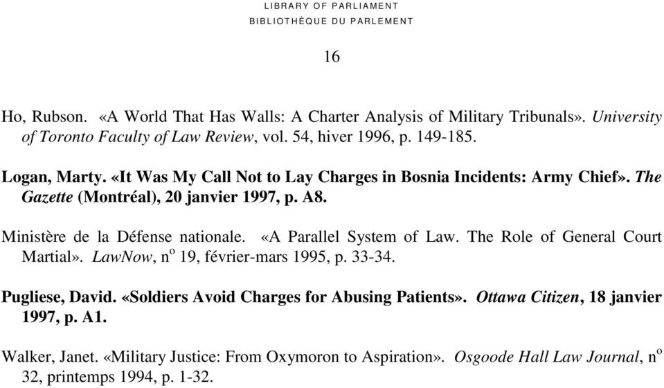 «A Parallel System of Law. The Role of General Court Martial». LawNow, n o 19, février-mars 1995, p. 33-34. Pugliese, David.