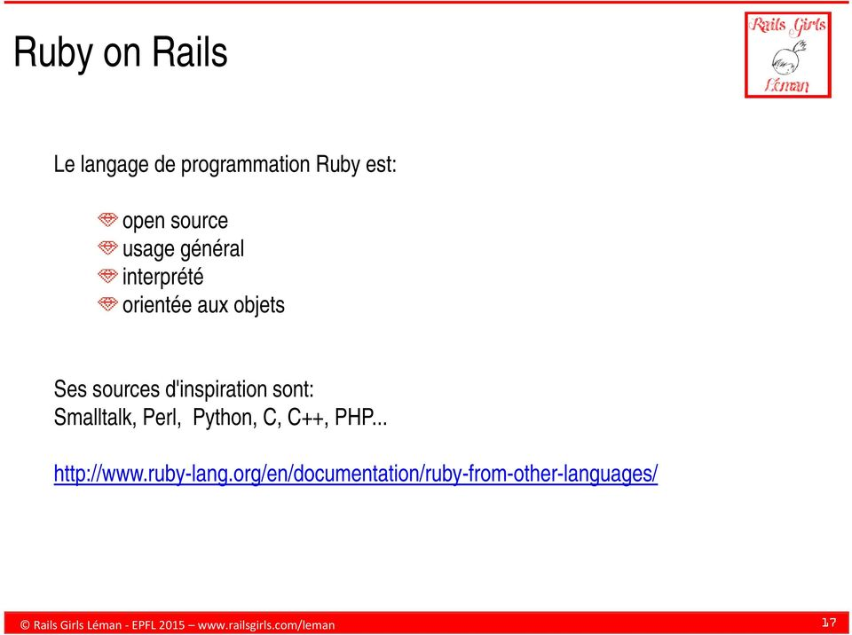 Smalltalk, Perl, Python, C, C++, PHP... http://www.ruby-lang.