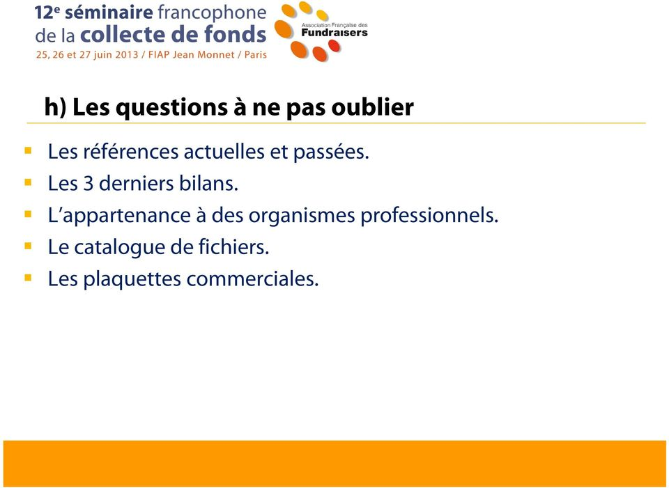 L appartenance à des organismes professionnels.