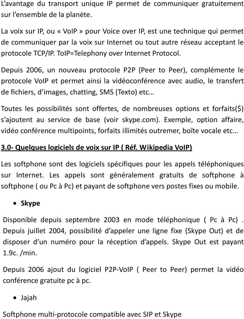 ToIP=Telephony over Internet Protocol.
