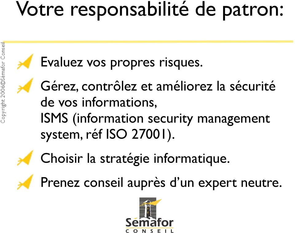 ISMS (information security management system, réf ISO 27001).
