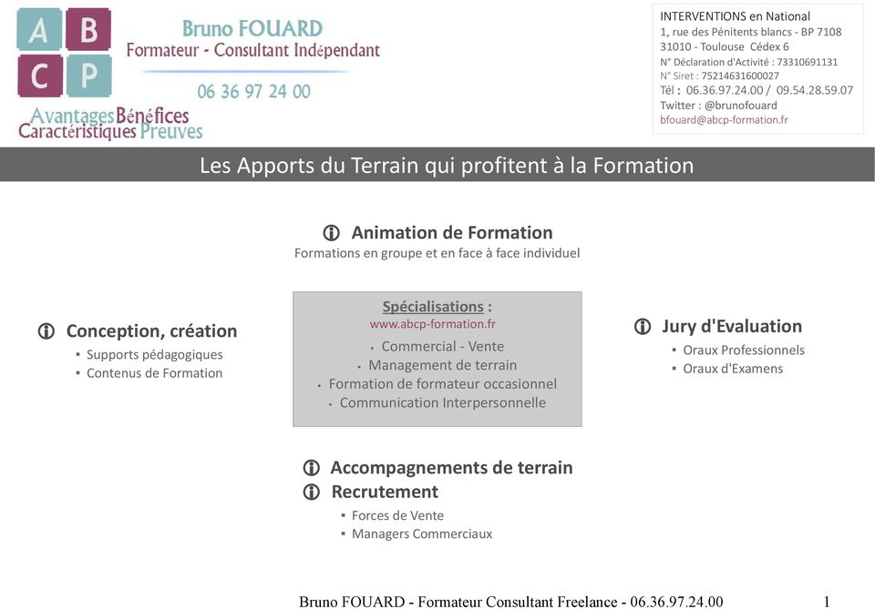de Formation Spécialisations : Commercial - Vente Management de terrain Formation de formateur occasionnel Communication Interpersonnelle Jury d'evaluation Oraux