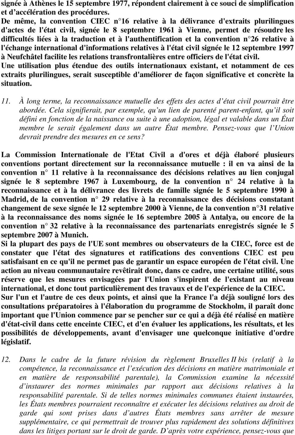 traduction et à l'authentification et la convention n 26 relative à l'échange international d'informations relatives à l'état civil signée le 12 septembre 1997 à Neufchâtel facilite les relations