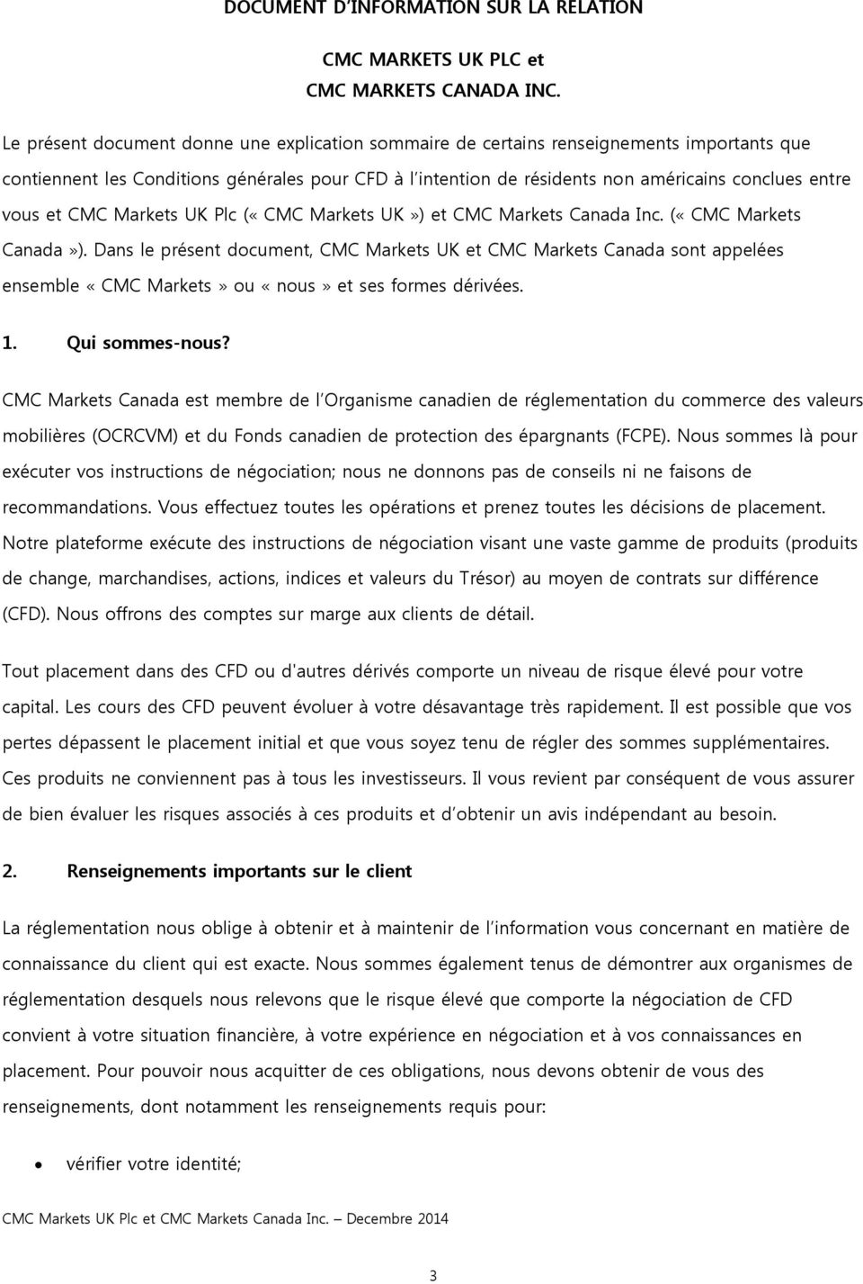 vous et CMC Markets UK Plc («CMC Markets UK») et CMC Markets Canada Inc. («CMC Markets Canada»).