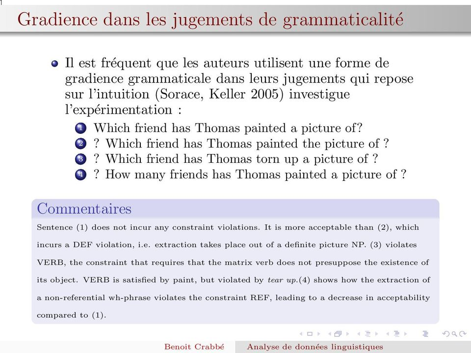 How many friends has Thomas painted a picture of? Commentaires Sentence (1) does not incur any constraint violations. It is more acceptable than (2), which incurs a DEF violation, i.e. extraction takes place out of a definite picture NP.