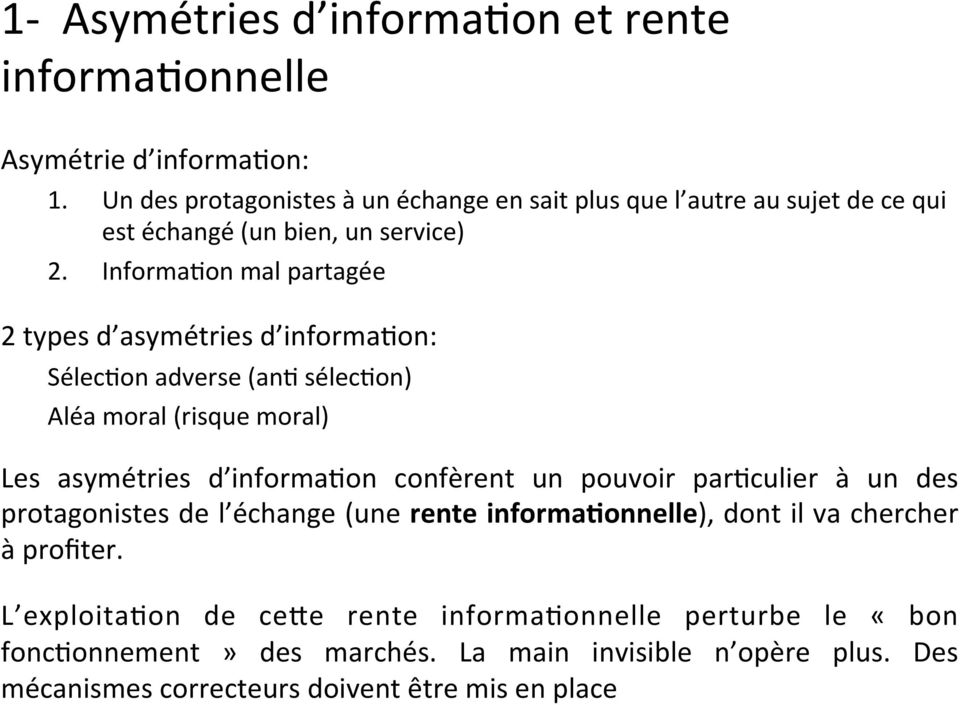 Informa6on mal partagée 2 types d asymétries d informa6on: Sélec6on adverse (an6 sélec6on) Aléa moral (risque moral) Les asymétries d informa6on confèrent un