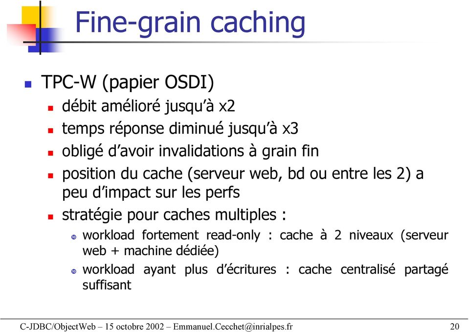 pour caches multiples : workload fortement read-only : cache à 2 niveaux (serveur web + machine dédiée) workload