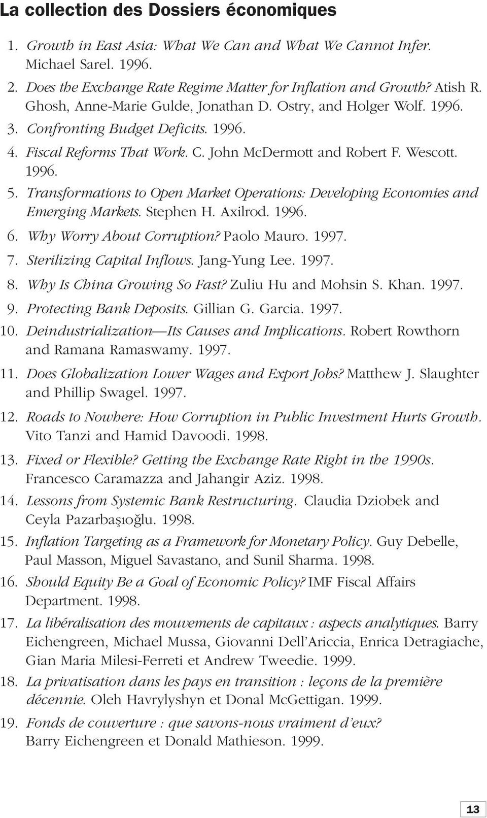 Transformations to Open Market Operations: Developing Economies and Emerging Markets. Stephen H. Axilrod. 1996. 16. Why Worry About Corruption? Paolo Mauro. 1997. 17. Sterilizing Capital Inflows.