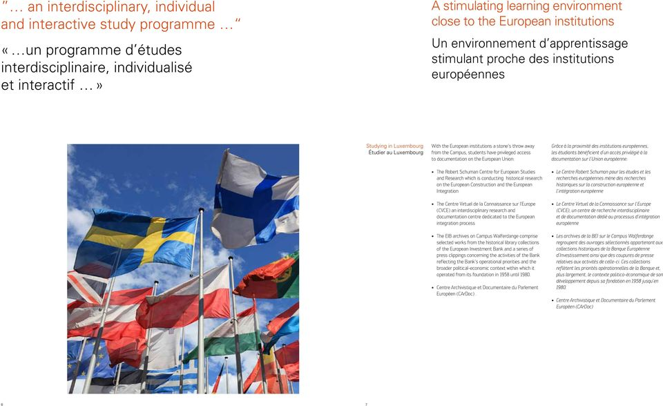 Campus, students have privileged access to documentation on the European Union: The Robert Schuman Centre for European Studies and Research which is conducting historical research on the European