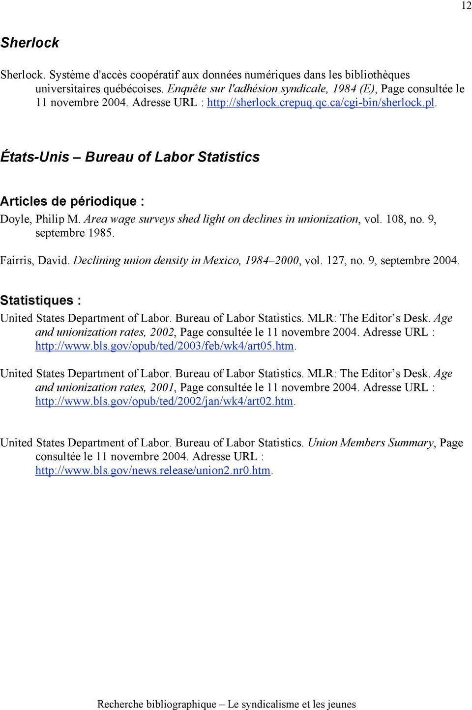 États-Unis Bureau of Labor Statistics Articles de périodique : Doyle, Philip M. Area wage surveys shed light on declines in unionization, vol. 108, no. 9, septembre 1985. Fairris, David.