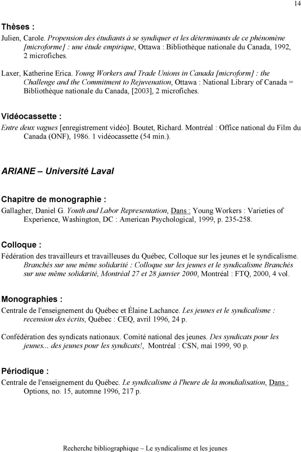 Young Workers and Trade Unions in Canada [microform] : the Challenge and the Commitment to Rejuvenation, Ottawa : National Library of Canada = Bibliothèque nationale du Canada, [2003], 2 microfiches.