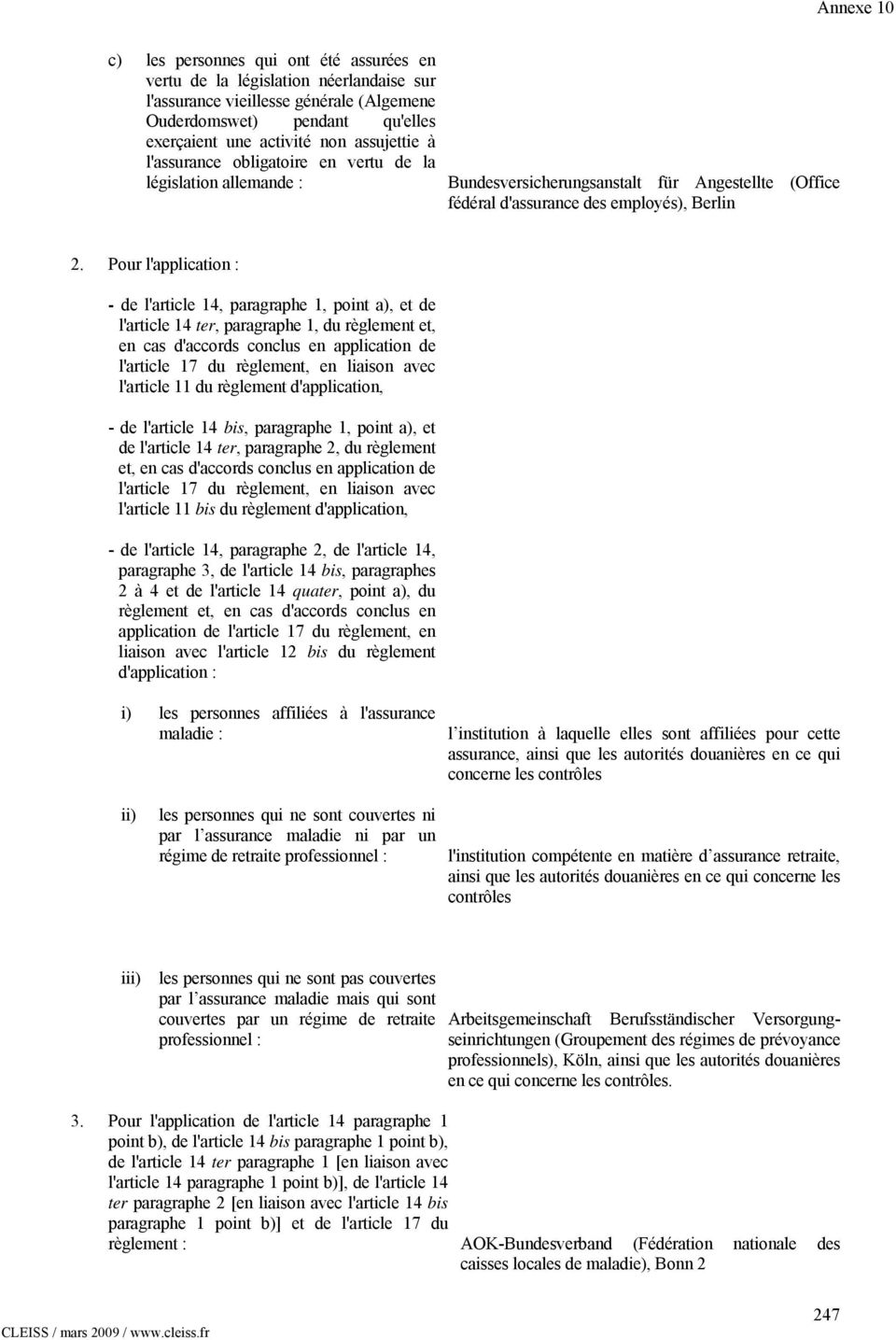 Pour l'application : - de l'article 14, paragraphe 1, point a), et de l'article 14 ter, paragraphe 1, du règlement et, en cas d'accords conclus en application de l'article 17 du règlement, en liaison