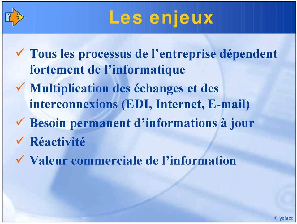 des interconnexions (EDI, Internet, E-mail) Besoin permanent