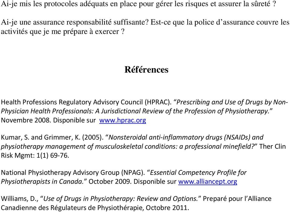 Prescribing and Use of Drugs by Non- Physician Health Professionals: A Jurisdictional Review of the Profession of Physiotherapy. Novembre 2008. Disponible sur www.hprac.org Kumar, S. and Grimmer, K.