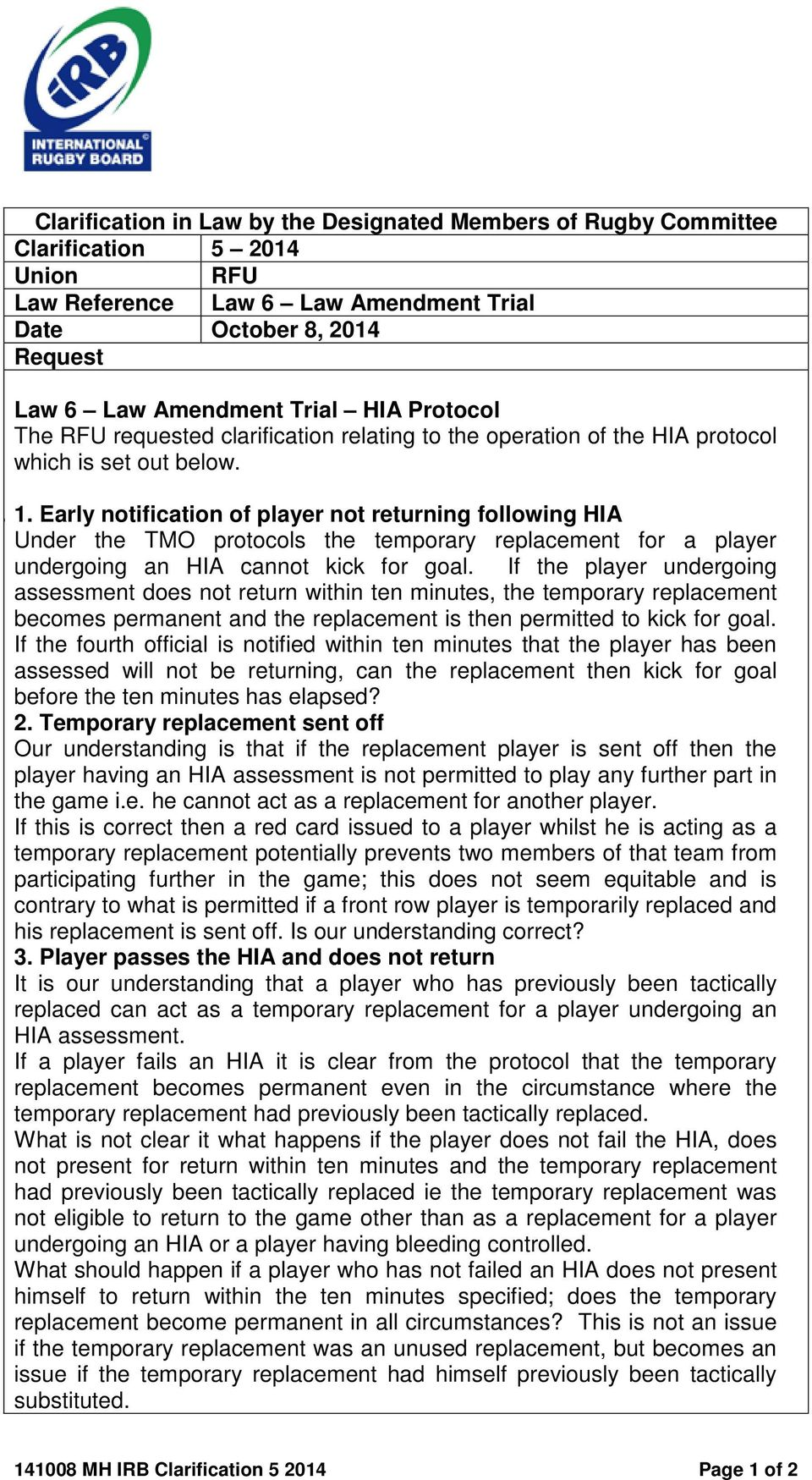 Early notification of player not returning following HIA Under the TMO protocols the temporary replacement for a player undergoing an HIA cannot kick for goal.