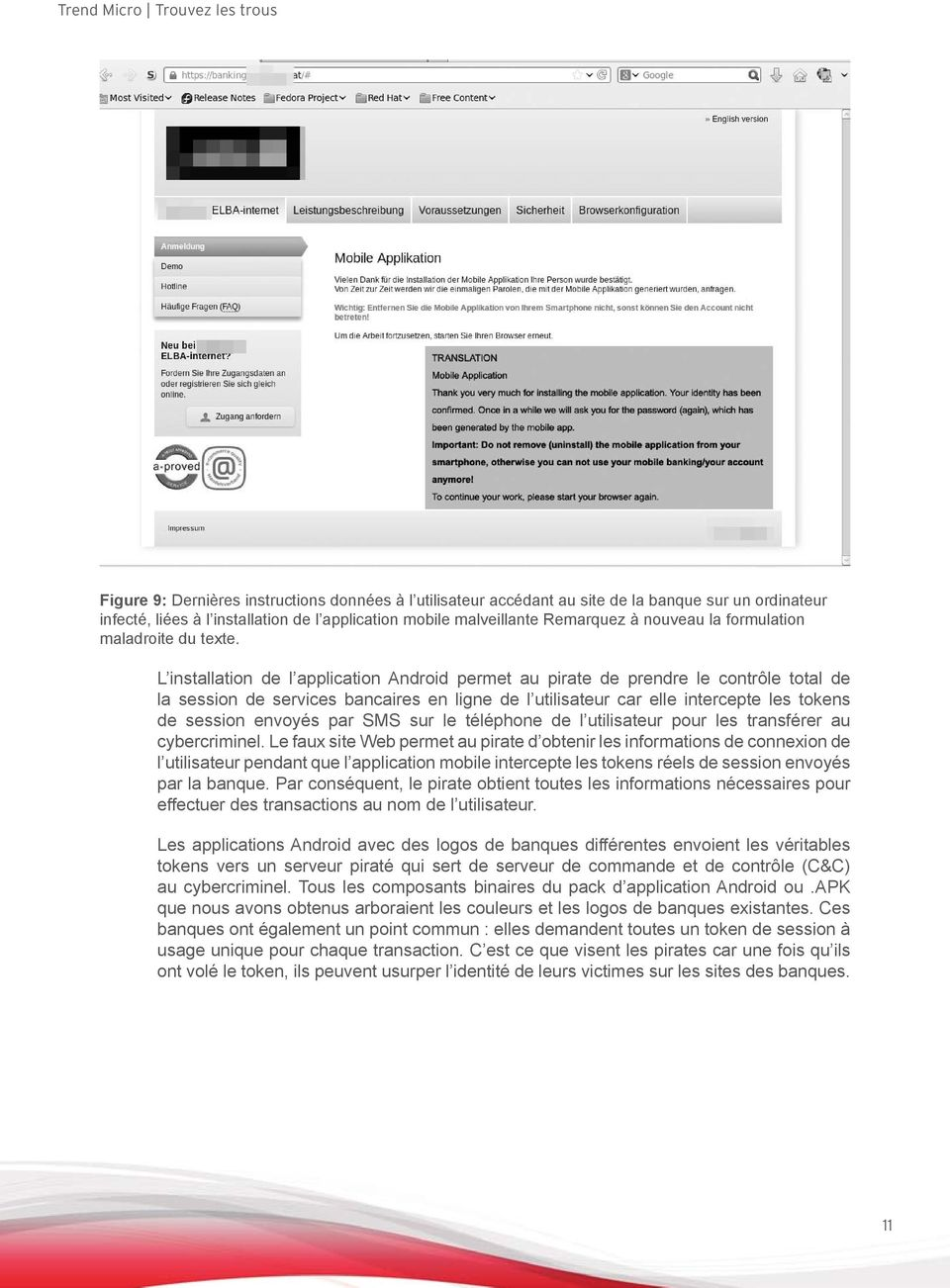 L installation de l application Android permet au pirate de prendre le contrôle total de la session de services bancaires en ligne de l utilisateur car elle intercepte les tokens de session envoyés