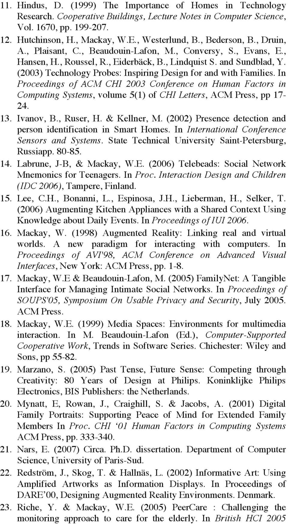 (2003) Technology Probes: Inspiring Design for and with Families. In Proceedings of ACM CHI 2003 Conference on Human Factors in Computing Systems, volume 5(1) of CHI Letters, ACM Press, pp 17-24. 13.