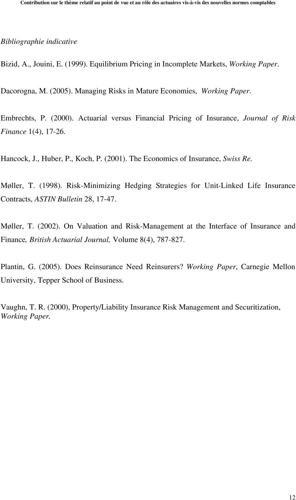 Risk-Minimizing Hedging Strategies for Unit-Linked Life Insurance Contracts, ASTIN Bulletin 28, 17-47. Møller, T. (2002).